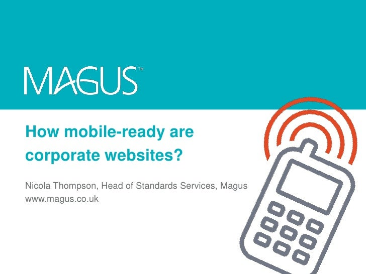 How mobile-ready arecorporate websites?Nicola Thompson, Head of Standards Services, Maguswww.magus.co.uk