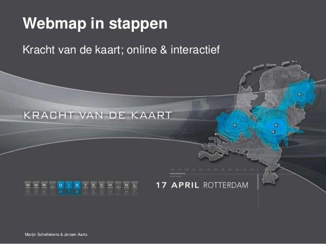 Webmap in stappenKracht van de kaart; online & interactiefMarijn Schellekens & Jeroen Aarts