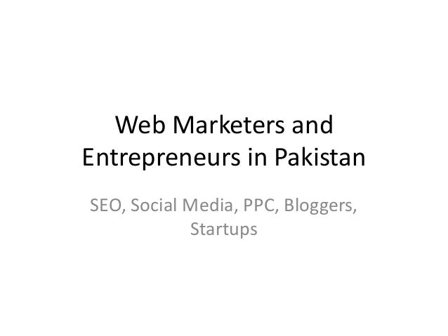 Web Marketers and Entrepreneurs in Pakistan SEO, Social Media, PPC, Bloggers, Startups