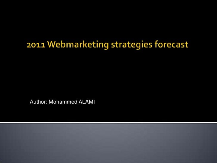 2011 Webmarketing strategiesforecast<br />Author: Mohammed ALAMI<br />