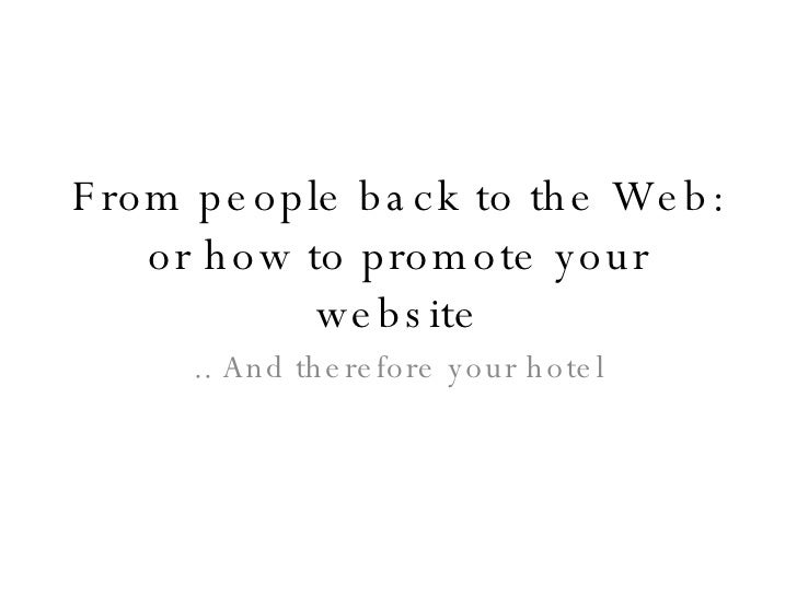From people back to the Web: or how to promote your website .. And therefore your hotel
