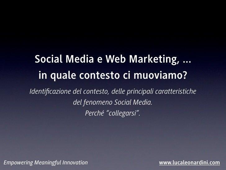 Social Media e Web Marketing, ...            in quale contesto ci muoviamo?         Identificazione del contesto, delle pri...