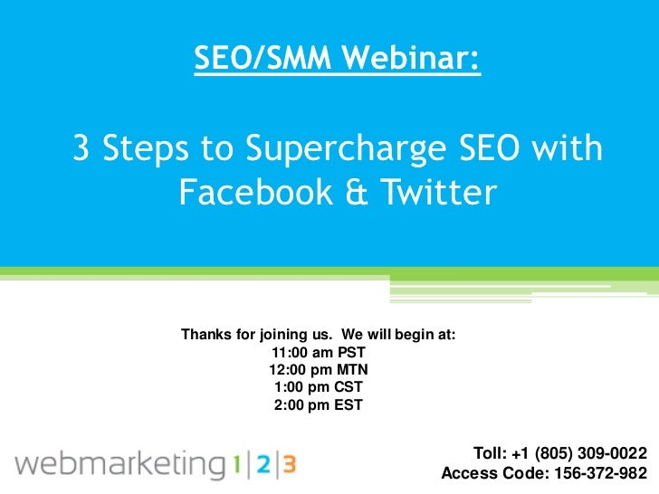 SEO/SMM Webinar:3 Steps to Supercharge SEO with      Facebook & Twitter      Thanks for joining us. We will begin at:     ...