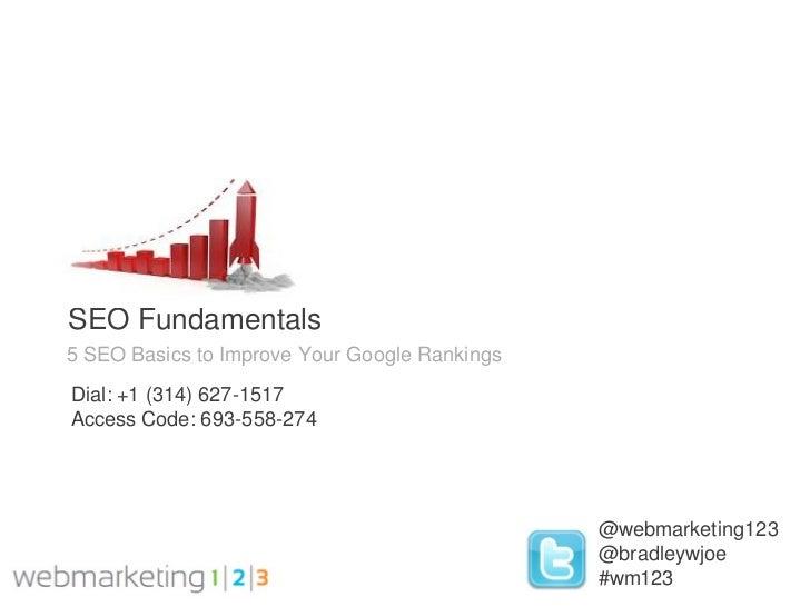 SEO Fundamentals5 SEO Basics to Improve Your Google RankingsDial: +1 (314) 627-1517Access Code: 693-558-274               ...
