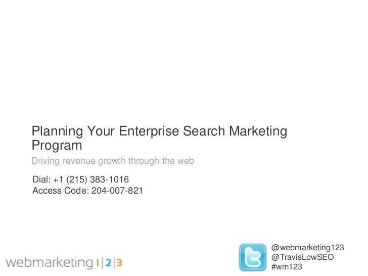 Webmarketing123: Establishing a Successful Enterprise Search Marketing Program 09-07-2011