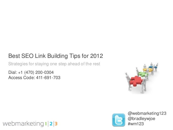 Best SEO Link Building Tips for 2012Strategies for staying one step ahead of the restDial: +1 (470) 200-0304Access Code: 4...
