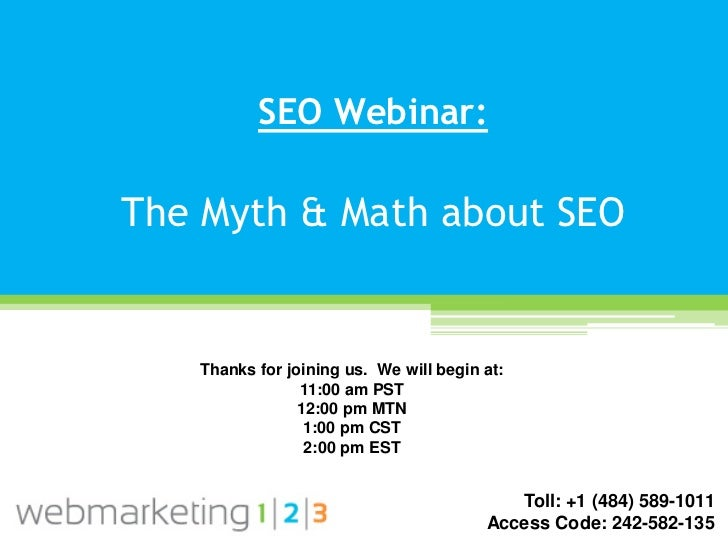 SEO Webinar:The Myth & Math about SEO   Thanks for joining us. We will begin at:                11:00 am PST              ...
