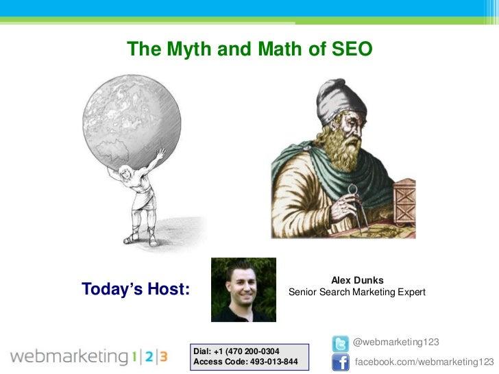 The Myth and Math of SEO                                              Alex DunksToday's Host:                        Senio...