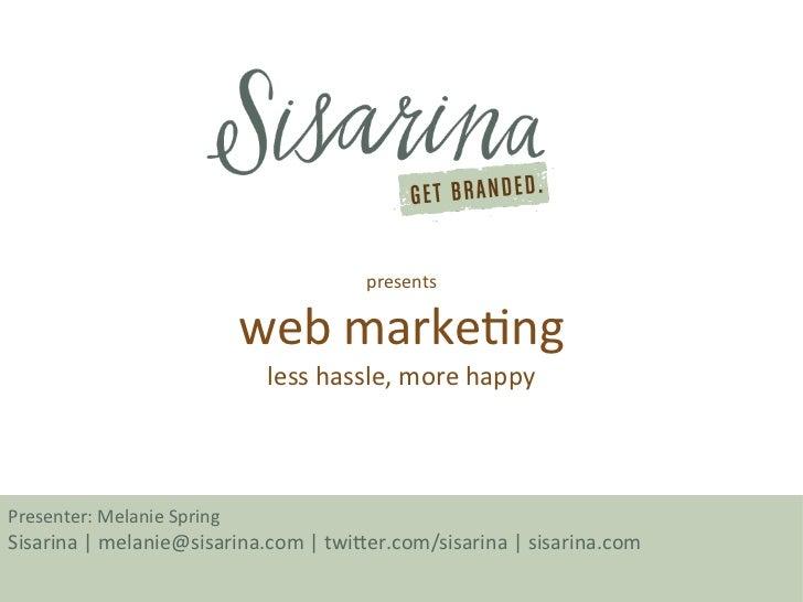 presents                            web marketng                             less hassle, more happyPresenter: Melanie Spr...