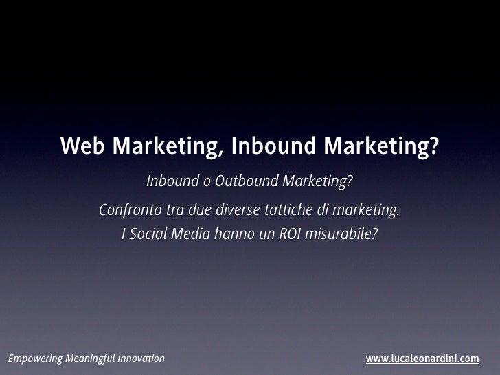Web Marketing, Inbound Marketing?                            Inbound o Outbound Marketing?                  Confronto tra ...