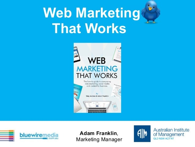 Web Marketing That Works  Adam Franklin, Marketing Manager