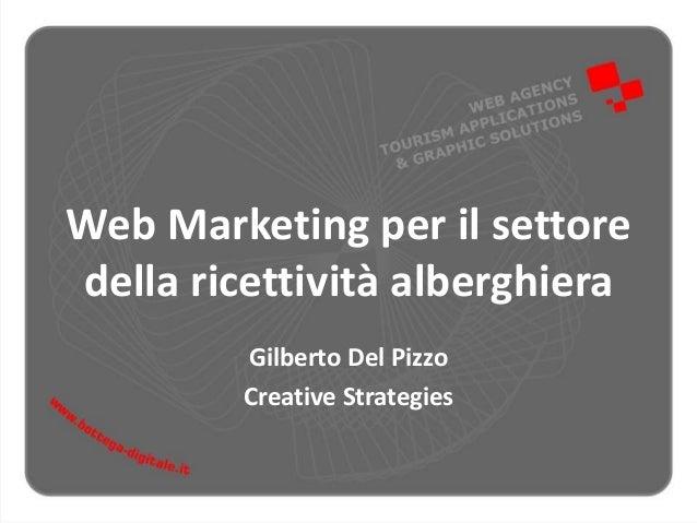 Web Marketing per il settore della ricettività alberghiera Gilberto Del Pizzo Creative Strategies