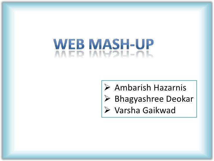 Web mash-up<br /><ul><li>AmbarishHazarnis