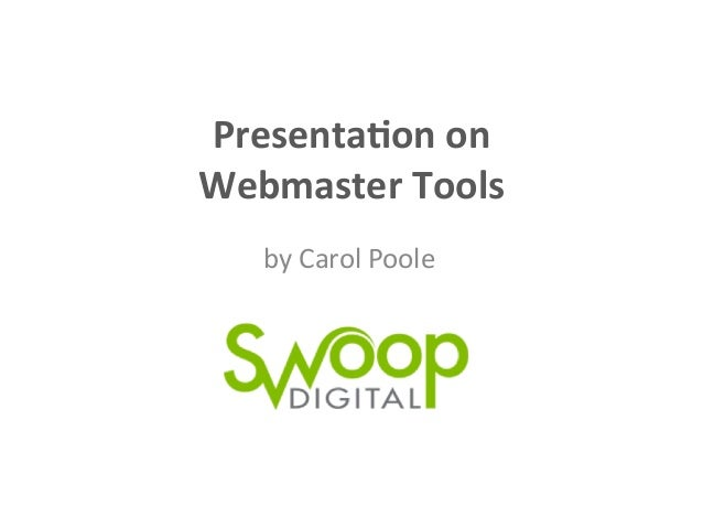 Presenta(on	   on	   	    Webmaster	   Tools	    by	   Carol	   Poole