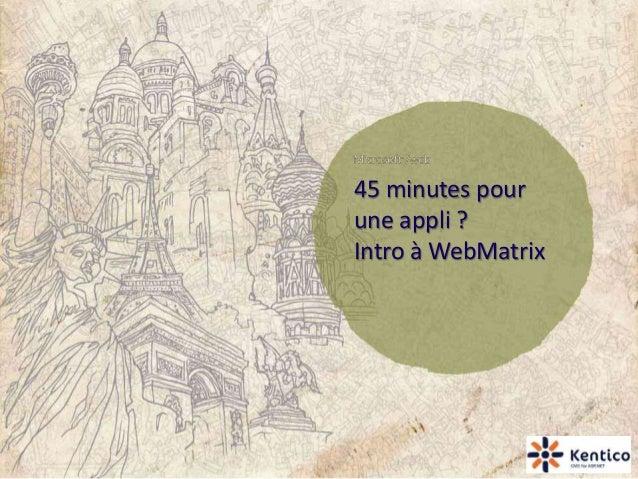 45 minutes pour une appli ? Intro à WebMatrix