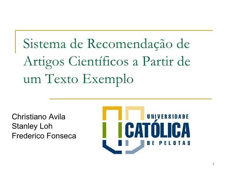 Sistema de Recomendação de Artigos Científicos a Partir de um Texto Exemplo   Christiano Avila S tanley Loh Frederico Fons...