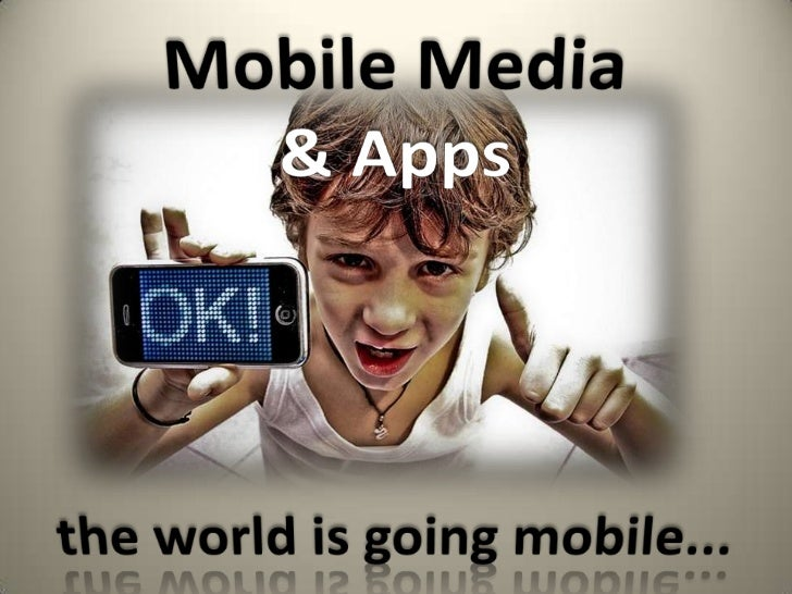 Mobile Media & Apps<br />the world is going mobile...<br />