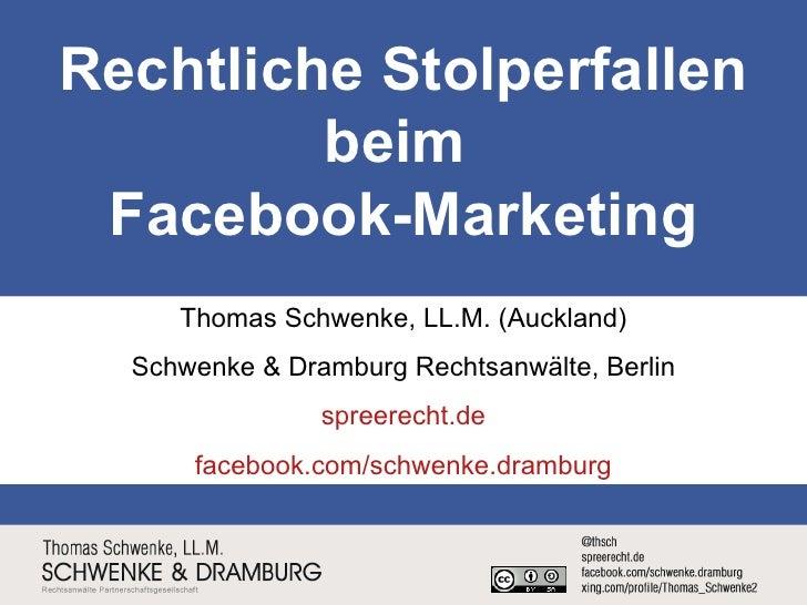 Rechtliche Stolperfallen beim  Facebook-Marketing Thomas Schwenke, LL.M. (Auckland) Schwenke & Dramburg Rechtsanwälte, Ber...