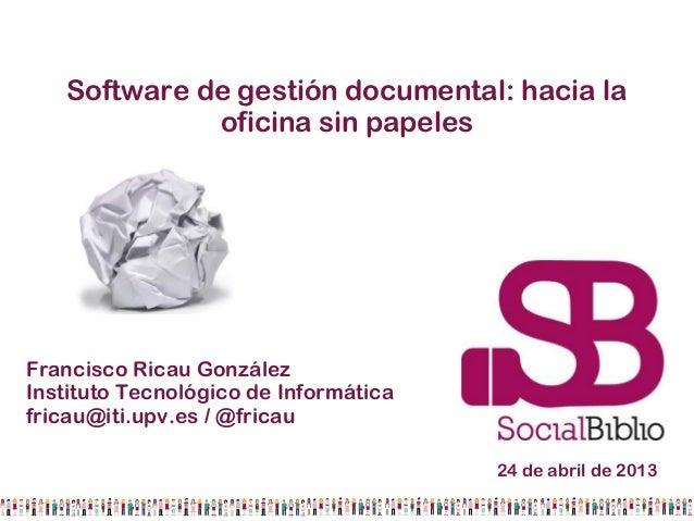 Software de gestión documental: hacia laoficina sin papelesFrancisco Ricau GonzálezInstituto Tecnológico de Informáticafri...