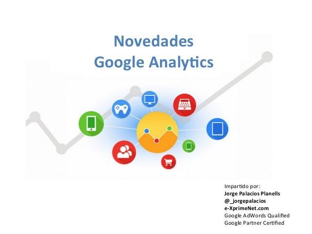 Impar&do  por:   Jorge  Palacios  Planells     @_jorgepalacios   e-‐XprimeNet.com   Google  AdWords  ...