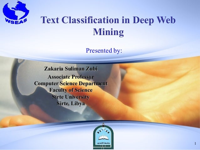Text Classification in Deep Web               Mining                   Presented by:   Zakaria Suliman Zubi    Associate P...