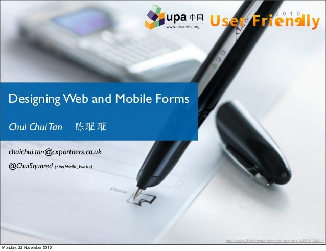 http://www.flickr.com/photos/anotogroup/4829620481/ Designing Web and Mobile Forms chuichui.tan@cxpartners.co.uk @ChuiSqua...