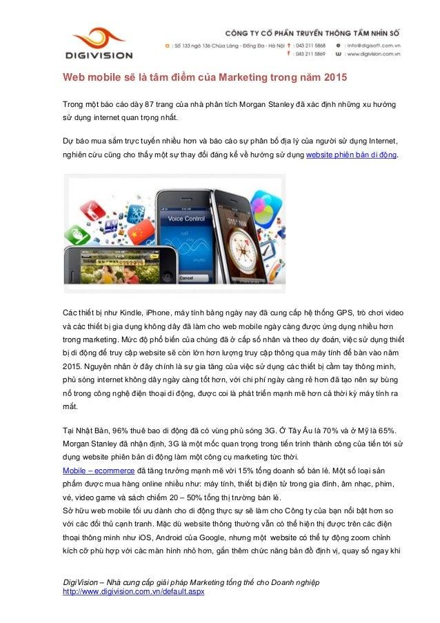 Web mobile sẽ là tâm điểm của Marketing trong năm 2015Trong một báo cáo dày 87 trang của nhà phân tích Morgan Stanley đã x...