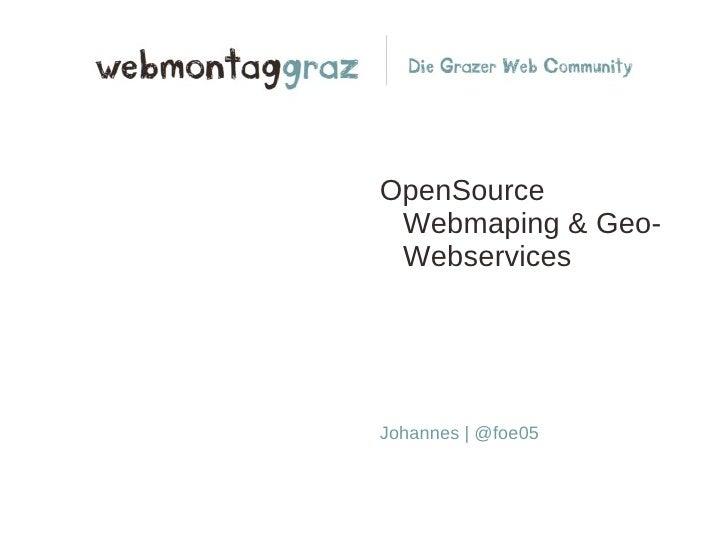 <ul>OpenSource Webmaping & Geo-Webservices Johannes   @foe05 </ul>