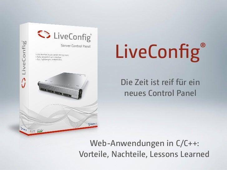 LiveConfig                 ®           Die Zeit ist reif für ein            neues Control Panel  Web-Anwendungen in C/C++:V...