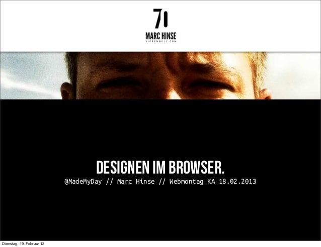Designen im Browser.                           @MadeMyDay // Marc Hinse // Webmontag KA 18.02.2013Dienstag, 19. Februar 13