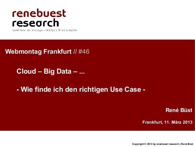 Webmontag Frankfurt // #46   Cloud – Big Data – ...   - Wie finde ich den richtigen Use Case -                            ...