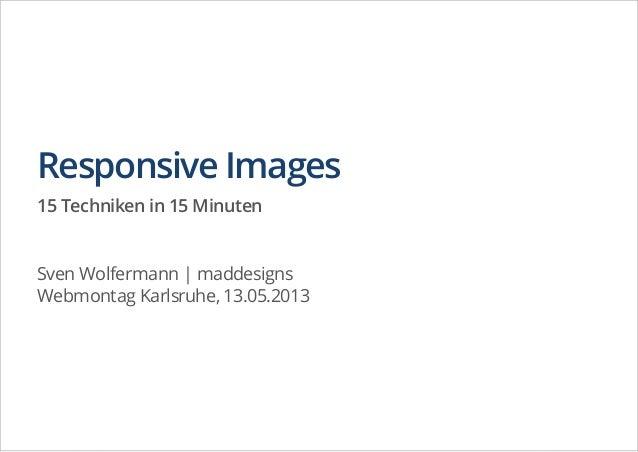 Webmontag karlsruhe –responsive images, maddesigns (sven wolfermann)