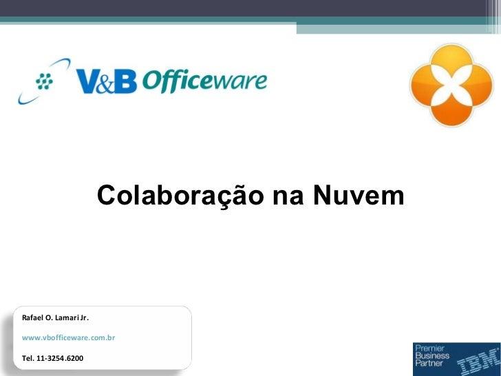 Colaboração na Nuvem Rafael O. Lamari Jr. www.vbofficeware.com.br Tel. 11-3254.6200