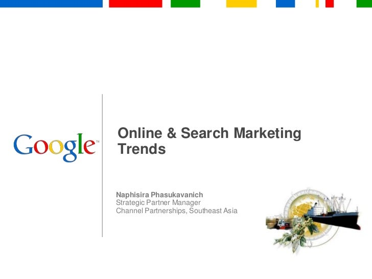 Online & Search Marketing Trends<br />Naphisira Phasukavanich<br />Strategic Partner Manager<br />Channel Partnerships, So...