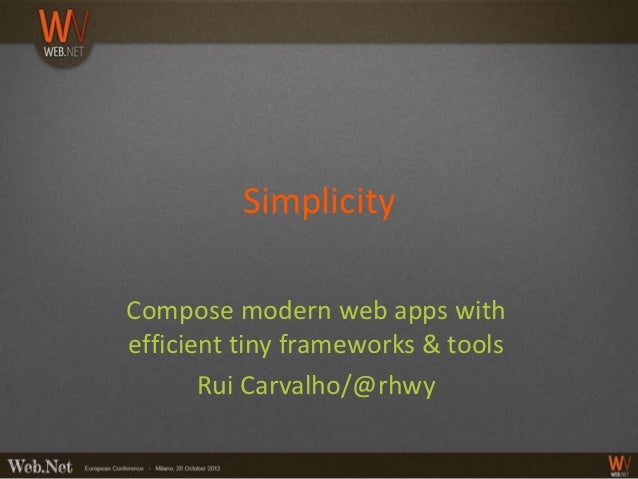 SimplicityCompose modern web apps withefficient tiny frameworks & tools       Rui Carvalho/@rhwy