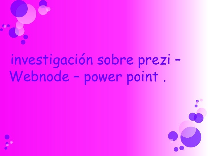 investigación sobre prezi– Webnode – power point .<br />