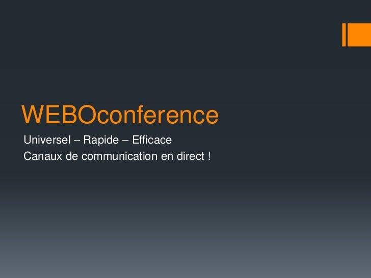 WEBOconferenceUniversel – Rapide – EfficaceCanaux de communication en direct !
