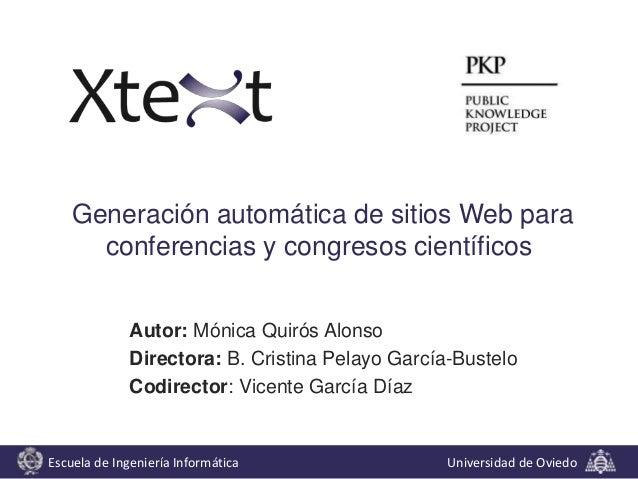 Generación automática de sitios Web para conferencias y congresos científicos Autor: Mónica Quirós Alonso Directora: B. Cr...