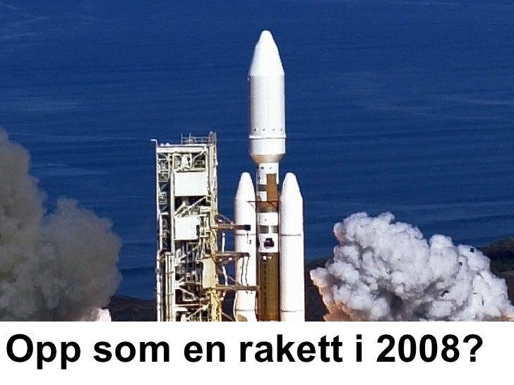 Opp som en rakett i 2008?