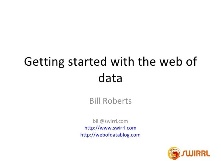 Getting started with the web of               data              Bill Roberts                  bill@swirrl.com             ...