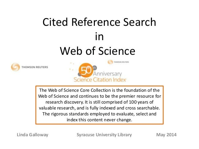 Cited Reference Search in Web of Science Linda Galloway Syracuse University Library May 2014 The Web of Science Core Colle...