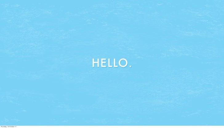 HELLO.Thursday, 13 October 11