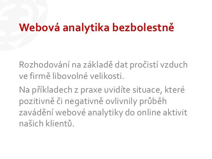 Webová analytika bezbolestněRozhodování na základě dat pročistí vzduchve firmě libovolné velikosti.Na příkladech z praxe u...