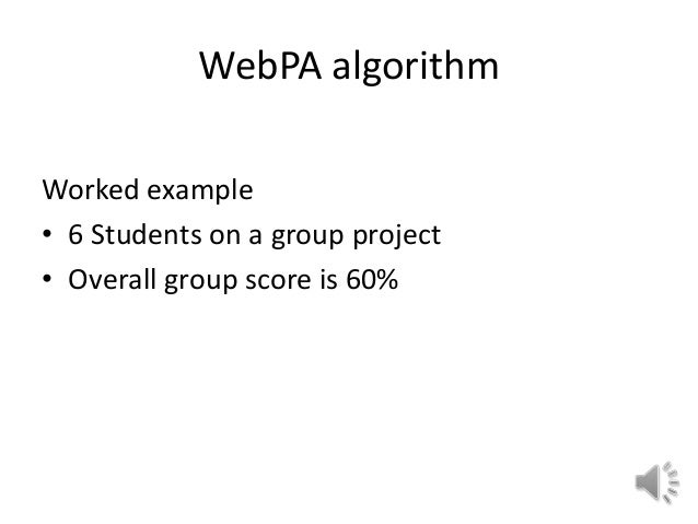 WebPA algorithm Worked example • 6 Students on a group project • Overall group score is 60%