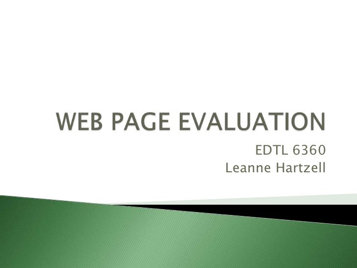 WEB PAGE EVALUATION<br />EDTL 6360<br />Leanne Hartzell<br />