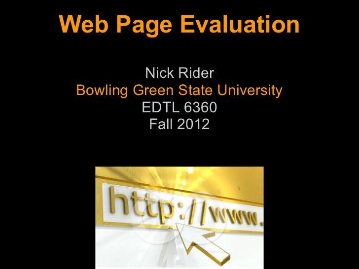 Web Page Evaluation          Nick Rider Bowling Green State University          EDTL 6360           Fall 2012