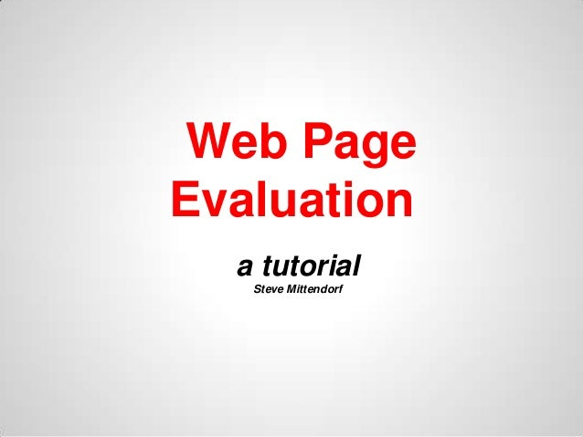 Web PageEvaluation  a tutorial   Steve Mittendorf