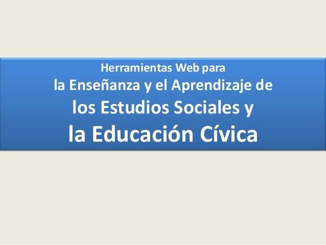 Herramientas Web parala Enseñanza y el Aprendizaje delos Estudios Sociales yla Educación Cívica