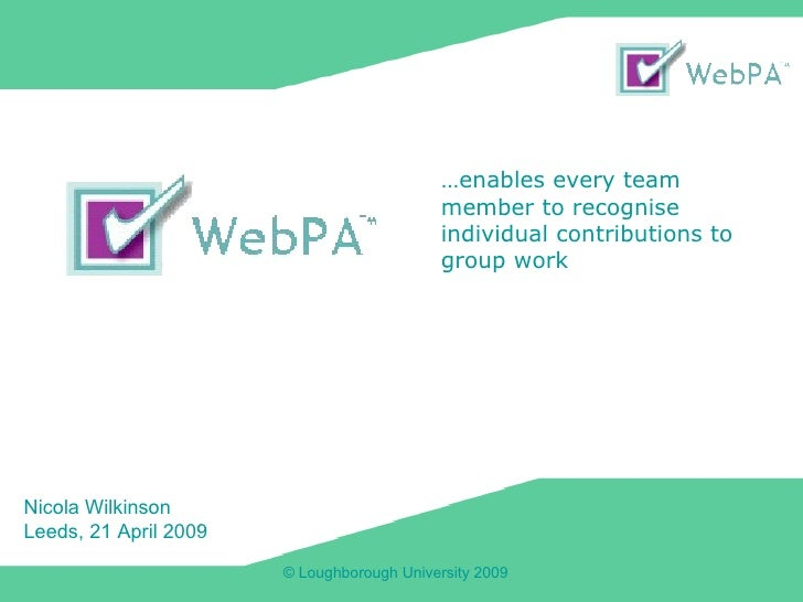 Nicola Wilkinson Leeds, 21 April 2009 … enables every team member to recognise individual contributions to group work