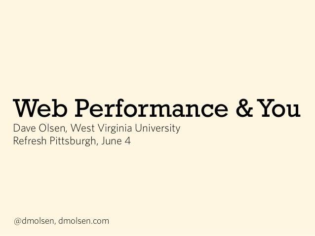 Web Performance &YouDave Olsen, West Virginia UniversityRefresh Pittsburgh, June 4@dmolsen, dmolsen.com